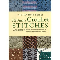 Harmony Guides: 220 More Crochet Stitches Vol 7